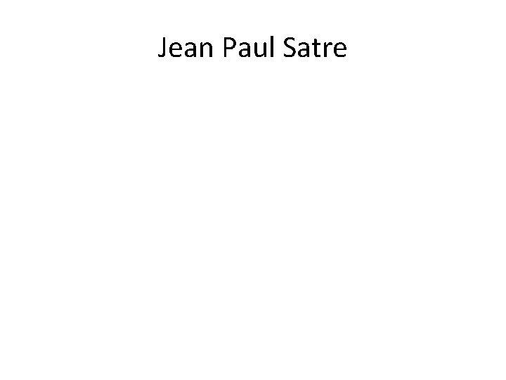 Jean Paul Satre