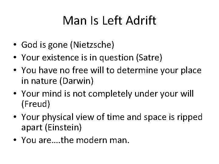 Man Is Left Adrift • God is gone (Nietzsche) • Your existence is in