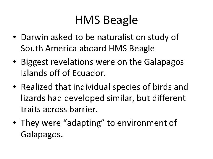 HMS Beagle • Darwin asked to be naturalist on study of South America aboard