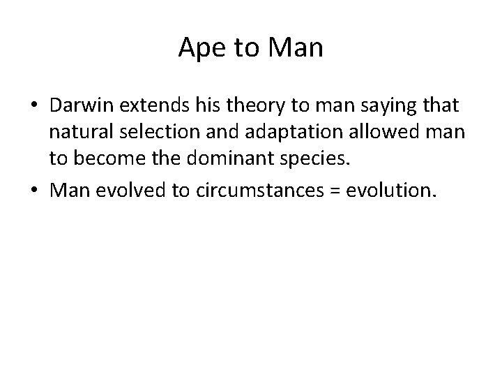 Ape to Man • Darwin extends his theory to man saying that natural selection