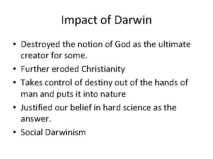 Impact of Darwin • Destroyed the notion of God as the ultimate creator for