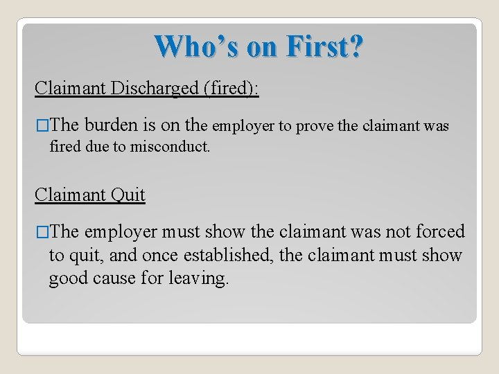 Who's on First? Claimant Discharged (fired): �The burden is on the employer to prove