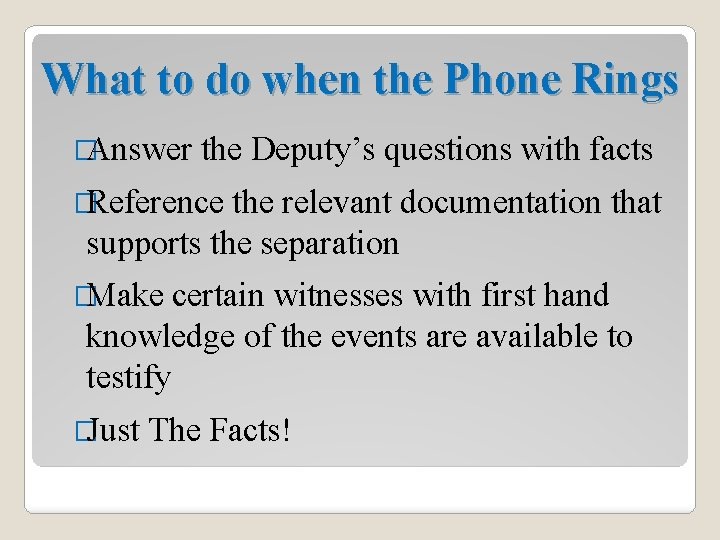 What to do when the Phone Rings �Answer the Deputy's questions with facts �Reference