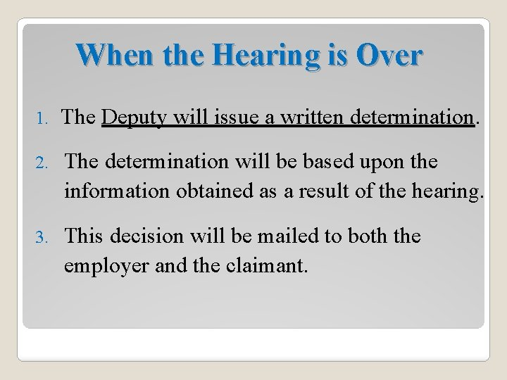 When the Hearing is Over 1. The Deputy will issue a written determination. 2.