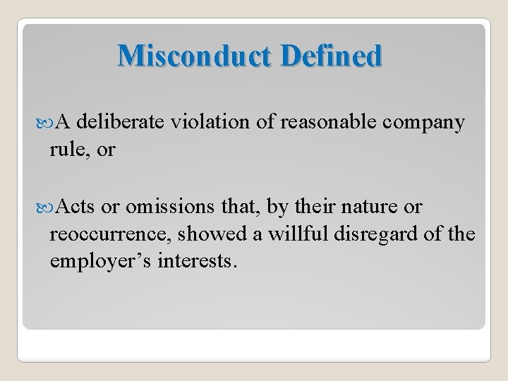 Misconduct Defined A deliberate violation of reasonable company rule, or Acts or omissions that,