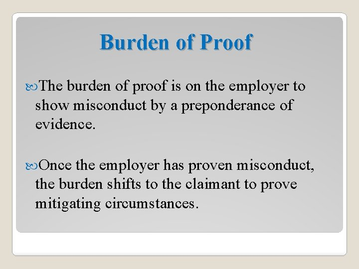 Burden of Proof The burden of proof is on the employer to show misconduct