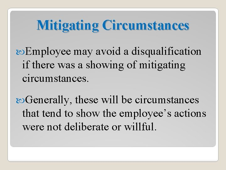 Mitigating Circumstances Employee may avoid a disqualification if there was a showing of mitigating