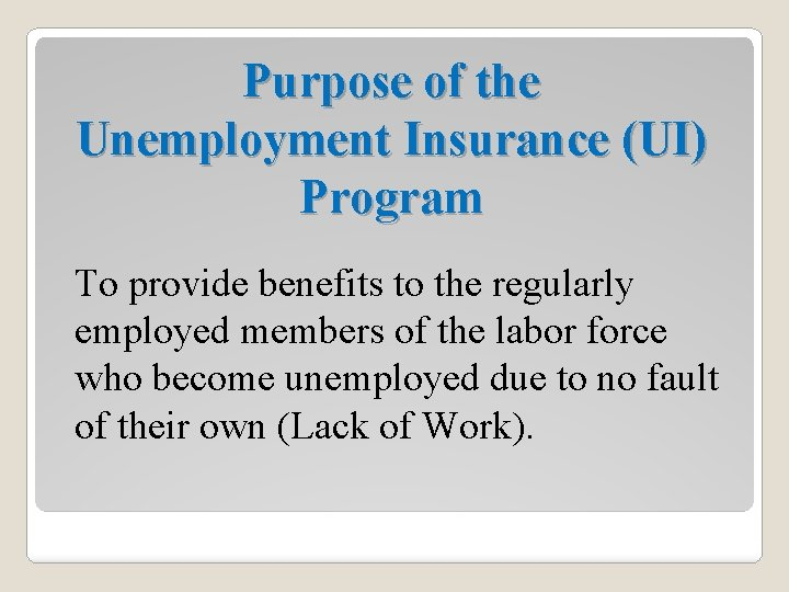 Purpose of the Unemployment Insurance (UI) Program To provide benefits to the regularly employed