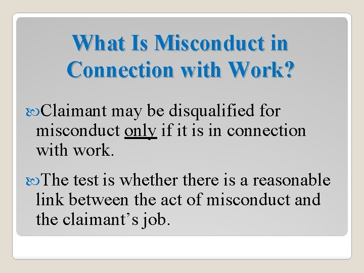 What Is Misconduct in Connection with Work? Claimant may be disqualified for misconduct only