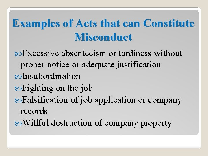 Examples of Acts that can Constitute Misconduct Excessive absenteeism or tardiness without proper notice