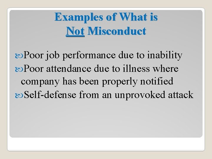 Examples of What is Not Misconduct Poor job performance due to inability Poor attendance