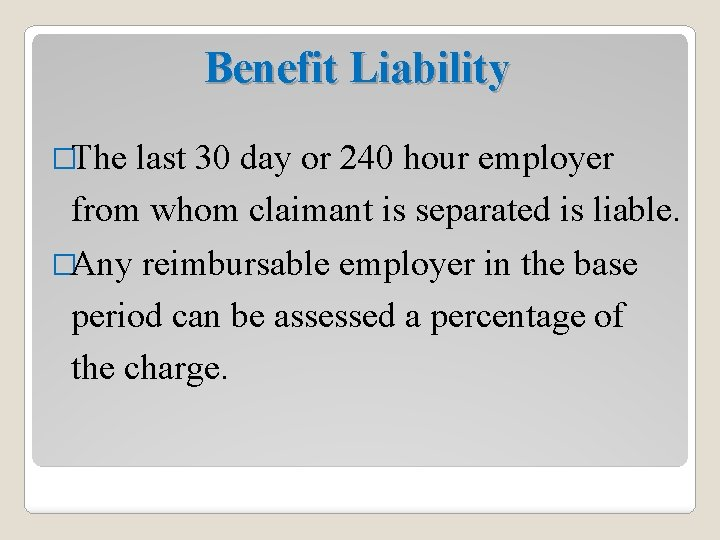 Benefit Liability �The last 30 day or 240 hour employer from whom claimant is
