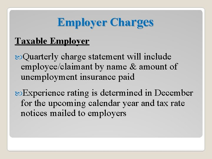 Employer Charges Taxable Employer Quarterly charge statement will include employee/claimant by name & amount