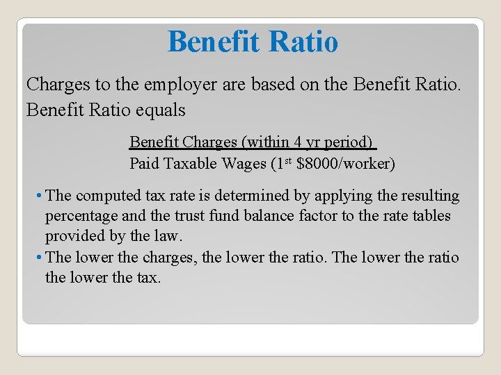 Benefit Ratio Charges to the employer are based on the Benefit Ratio equals Benefit