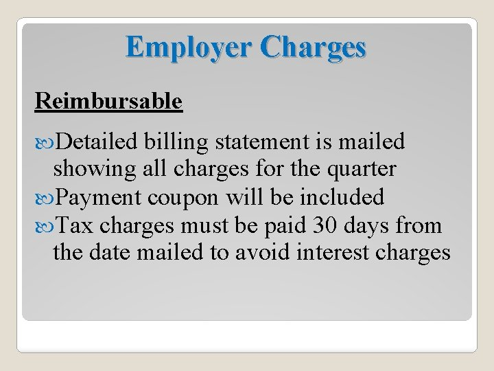 Employer Charges Reimbursable Detailed billing statement is mailed showing all charges for the quarter