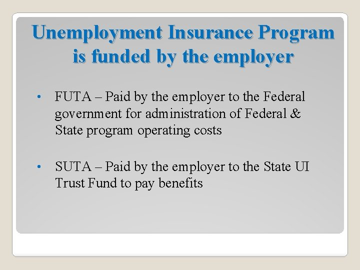 Unemployment Insurance Program is funded by the employer • FUTA – Paid by the