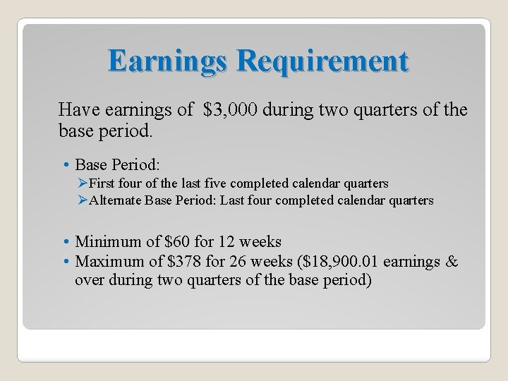 Earnings Requirement Have earnings of $3, 000 during two quarters of the base period.
