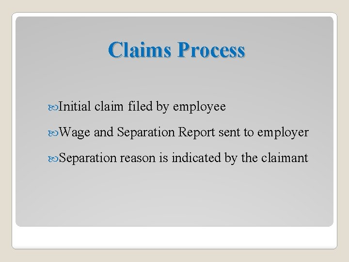 Claims Process Initial claim filed by employee Wage and Separation Report sent to employer