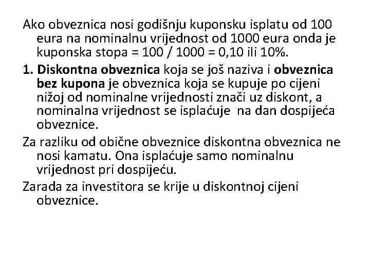 Ako obveznica nosi godišnju kuponsku isplatu od 100 eura na nominalnu vrijednost od 1000