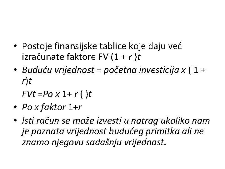 • Postoje finansijske tablice koje daju već izračunate faktore FV (1 + r