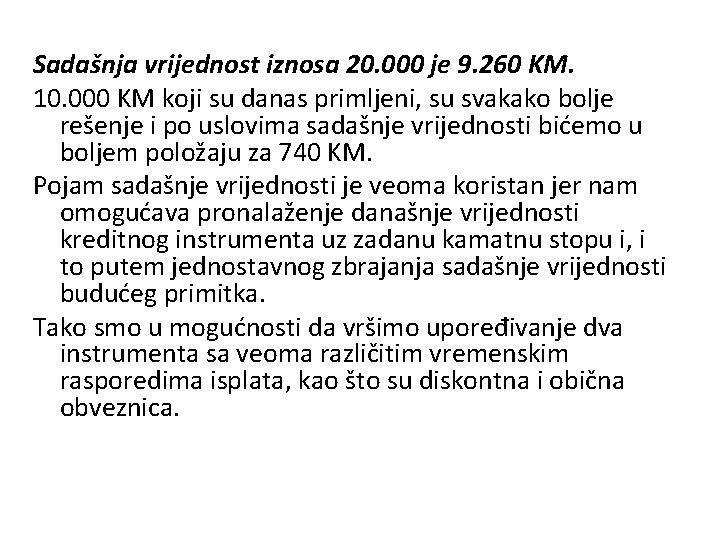 Sadašnja vrijednost iznosa 20. 000 je 9. 260 KM. 10. 000 KM koji su