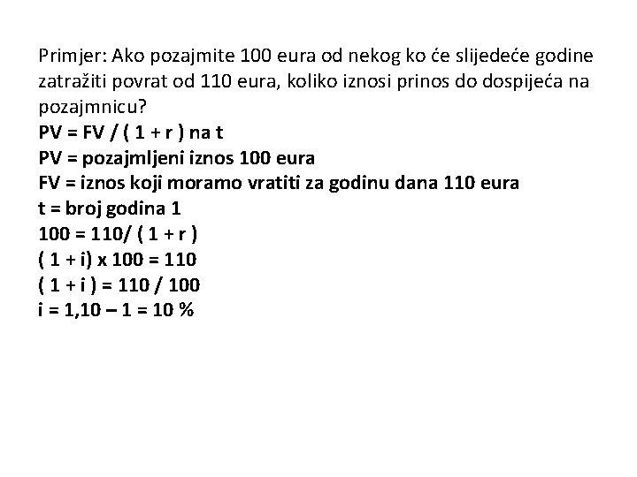 Primjer: Ako pozajmite 100 eura od nekog ko će slijedeće godine zatražiti povrat od