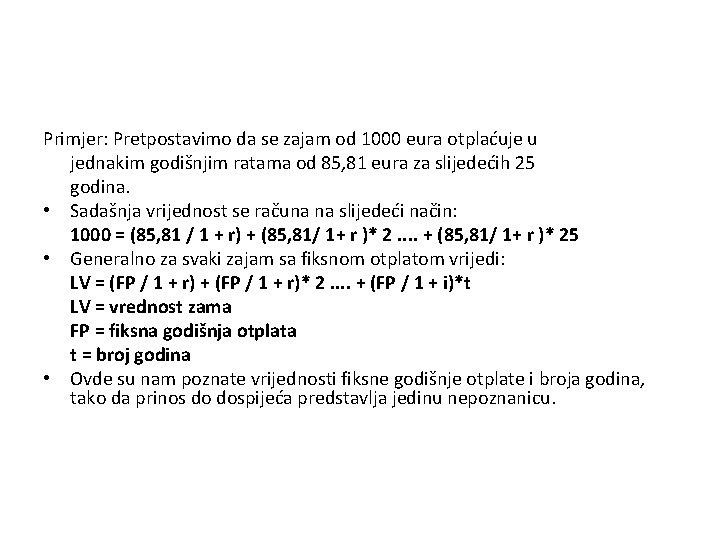Primjer: Pretpostavimo da se zajam od 1000 eura otplaćuje u jednakim godišnjim ratama od