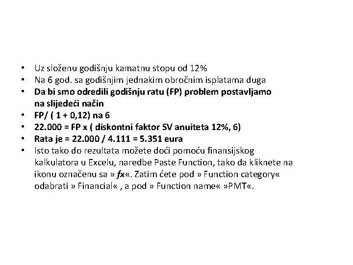 • Uz složenu godišnju kamatnu stopu od 12% • Na 6 god. sa