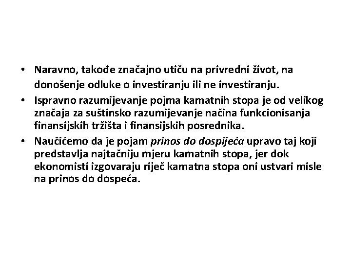 • Naravno, takođe značajno utiču na privredni život, na donošenje odluke o investiranju
