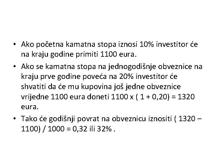 • Ako početna kamatna stopa iznosi 10% investitor će na kraju godine primiti