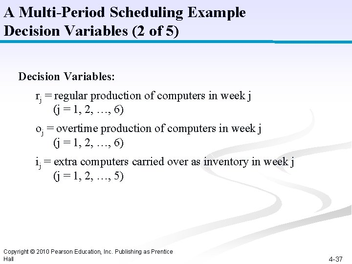 A Multi-Period Scheduling Example Decision Variables (2 of 5) Decision Variables: rj = regular