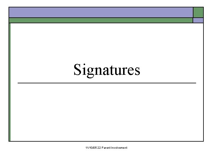 Signatures 11/10/05 22 Parent Involvement