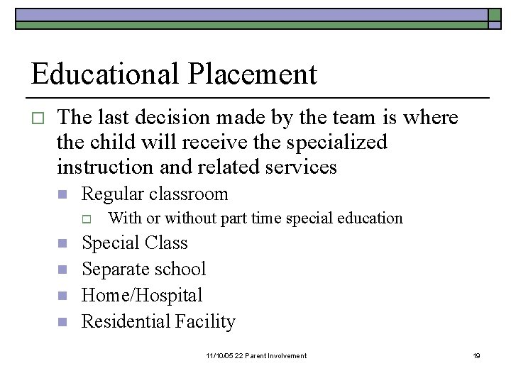 Educational Placement o The last decision made by the team is where the child