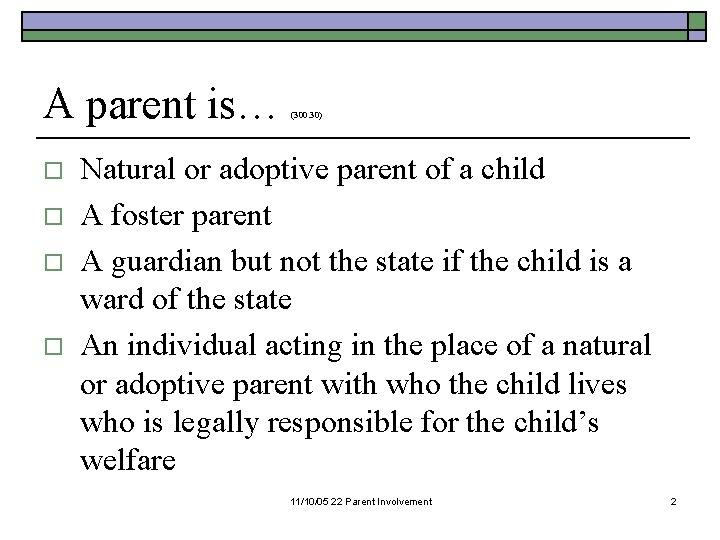 A parent is… o o (300. 30) Natural or adoptive parent of a child