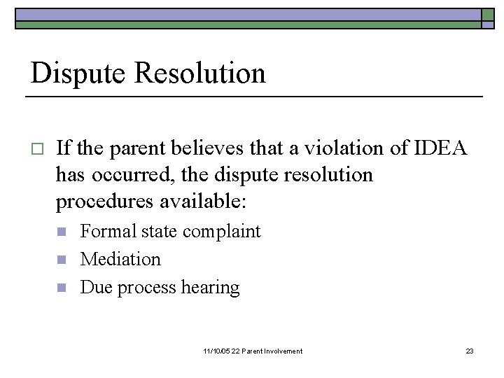 Dispute Resolution o If the parent believes that a violation of IDEA has occurred,
