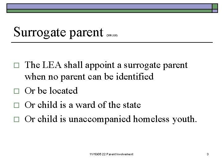 Surrogate parent o o (300. 519) The LEA shall appoint a surrogate parent when