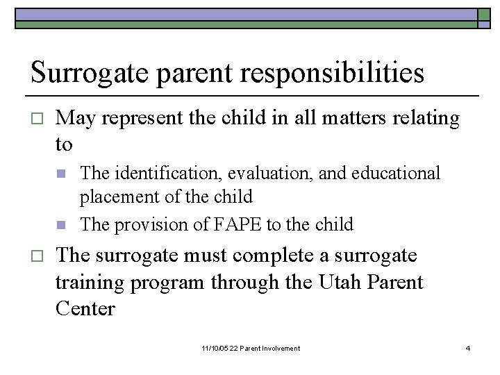 Surrogate parent responsibilities o May represent the child in all matters relating to n