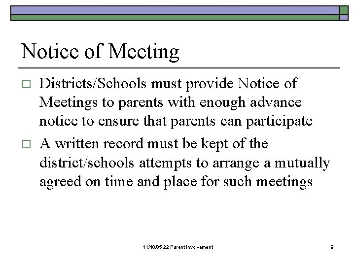 Notice of Meeting o o Districts/Schools must provide Notice of Meetings to parents with