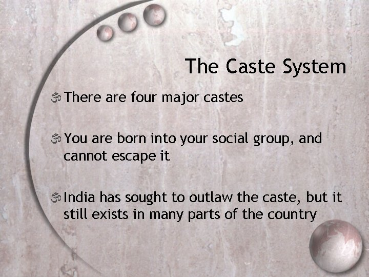 The Caste System  There are four major castes  You are born into
