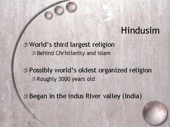 Hindusim  World's third largest religion Behind Christianity and Islam  Possibly world's oldest