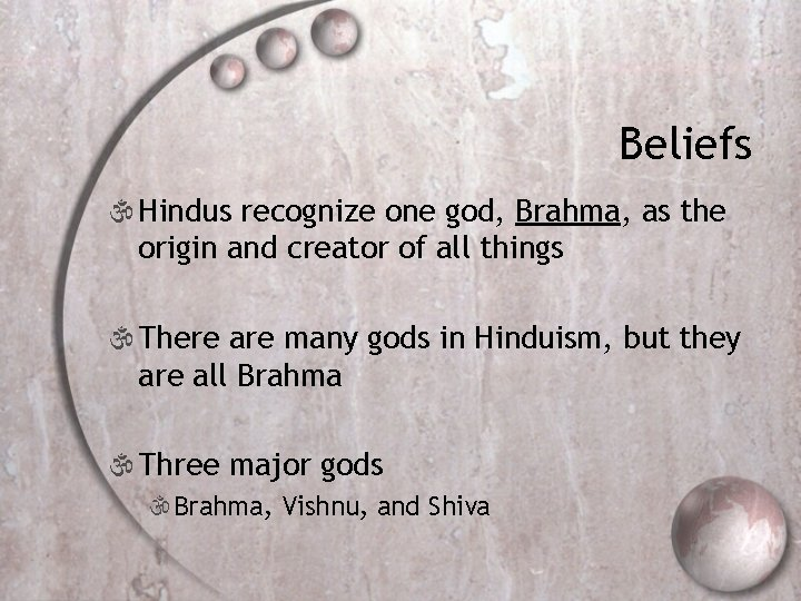 Beliefs  Hindus recognize one god, Brahma, as the origin and creator of all
