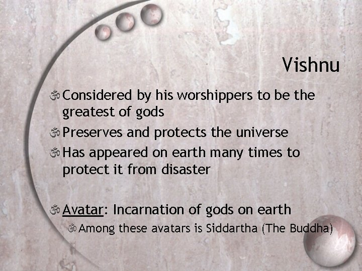 Vishnu  Considered by his worshippers to be the greatest of gods  Preserves