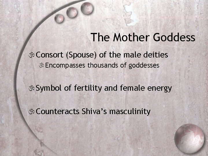 The Mother Goddess  Consort (Spouse) of the male deities Encompasses thousands of goddesses