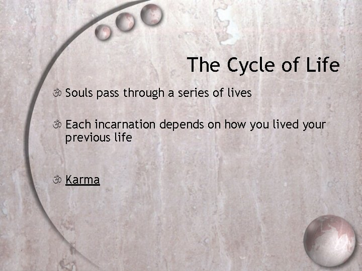 The Cycle of Life  Souls pass through a series of lives  Each