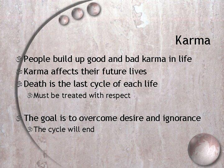 Karma  People build up good and bad karma in life  Karma affects