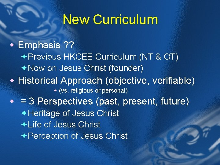 New Curriculum w Emphasis ? ? ªPrevious HKCEE Curriculum (NT & OT) ªNow on