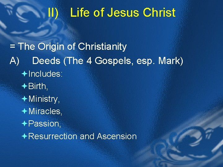 II) Life of Jesus Christ = The Origin of Christianity A) Deeds (The 4