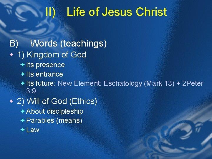 II) Life of Jesus Christ B) Words (teachings) w 1) Kingdom of God ª