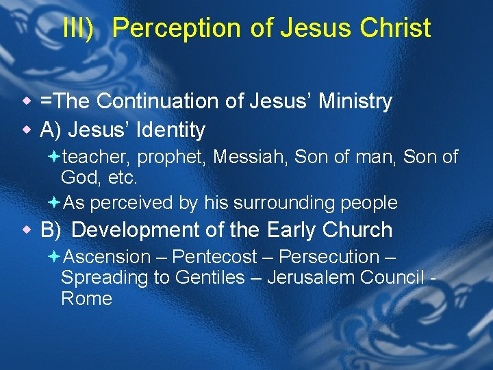 III) Perception of Jesus Christ w =The Continuation of Jesus' Ministry w A) Jesus'