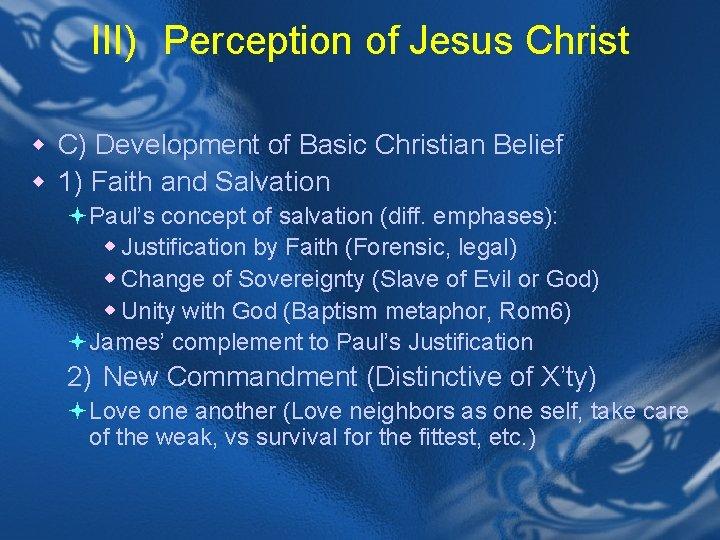 III) Perception of Jesus Christ w C) Development of Basic Christian Belief w 1)